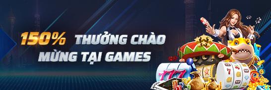 150% THƯỞNG CHÀO MỪNG TẠI GAMES